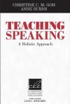 Teaching Speaking: A Holistic Approach - Christine C.M. Goh, Anne Burns, Jack C. Richards