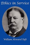 Ethics in Service - William Howard Taft