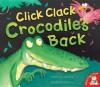 Click Clack, Crocodile's Back - Kathryn White, Joëlle Dreidemy
