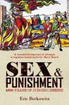 Sex and Punishment: Four Thousand Years of Judging Desire - Eric Berkowitz
