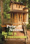 Be in a Treehouse: Design / Construction / Inspiration - Pete Nelson
