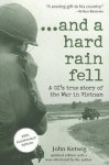 ...And a Hard Rain Fell: A GI's True Story of the War in Vietnam - John Ketwig