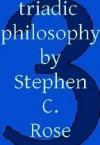 Triadic Philosophy 100 Aphorisms - Stephen C. Rose