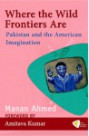 Where the Wild Frontiers Are - Manan Ahmed, Amitava Kumar