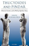 Thucydides and Pindar: Historical Narrative and the World of Epinikian Poetry - Simon Hornblower