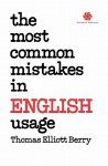 The Most Common Mistakes in English Usage the Most Common Mistakes in English Usage - Thomas Elliot Berry