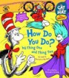 The Cat in the Hat: How Do You Do? by Thing One and Thing Two (Nifty Lift-and-Look) - Bonnie Worth, Christopher Moroney