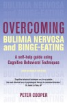Overcoming Bulimia Nervosa and Binge-Eating: A Self-Help Guide Using Cognitive Behavioral Techniques - Peter Cooper