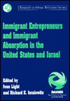 Immigrant Entrepreneurs and Immigrant Absorption in the United States and Israel - Ivan Hubert Light