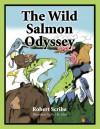 The Wild Salmon Odyssey - Robert Scriba, Ted Rechlin