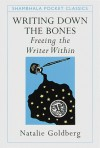 Writing Down the Bones: Freeing the Writer Within (Pocket Classics) - Natalie Goldberg