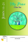 My Peace I Give You: John 11-21 (Six Weeks With the Bible for Catholic Teens) - Kevin Perrotta, Gerald Darring