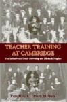Teacher Training at Cambridge: The Initiatives of Oscar Browning and Elizabeth Hughes (Woburn Education Series) - Pam Hirsch, Mark McBeth