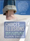 Choices and Illusions - Eldon Taylor