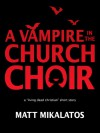 The Vampire in the Church Choir - Matt Mikalatos