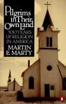 Pilgrims in Their Own Land: 500 Years of Religion in America - Martin E. Marty