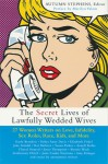 The Secret Lives of Lawfully Wedded Wives: 27 Women Writers on Love, Infidelity, Sex Roles, Race, Kids, and More - Autumn Stephens, Autumn Stephens
