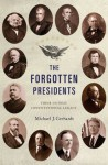 The Forgotten Presidents: Their Untold Constitutional Legacy - Michael J. Gerhardt