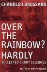 Over the Rainbow? Hardly - Chandler Brossard, Steven Moore