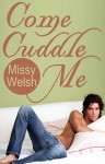 Come Cuddle Me - Missy Welsh