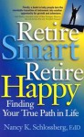 Retire Smart, Retire Happy: Finding Your True Path in Life - Nancy K. Schlossberg