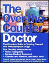 The Over-The-Counter Doctor: The Complete Guide to Nonprescription Drugs - Charles B. Inlander, Sandra Salmans, People's Medical Society