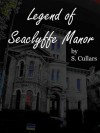 Legend of Seaclyffe Manor - Sharon Cullars