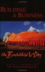 Building a Business the Buddhist Way: A Practitioner's Guidebook - Geraldine A. Larkin
