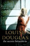 The Secrets Between Us - Louise Douglas