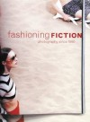 Fashioning Fiction In Photography Since 1990 - Susan Kismaric, Eva Respini