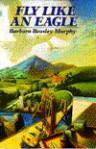 Fly Like an Eagle - Barbara Beasley Murphy