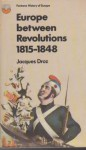 Europe Between Revolutions 1815 - 1848 - Jacques Droz