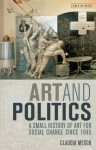 Art and Politics: A Small History of Art for Social Change Since 1945 - Claudia Mesch