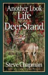 Another Look at Life from a Deer Stand: Going Deeper Into the Woods - Steve Chapman