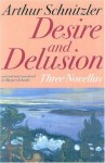 Desire and Delusion: Three Novellas - Arthur Schnitzler, Margaret Schaefer