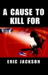 A Cause to Kill for - Eric Jackson