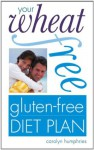 Your Wheat-free, Gluten-free Diet Plan - Carolyn Humphries