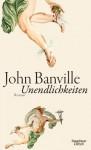 Unendlichkeiten: Roman (German Edition) - John Banville, Christa Schuenke