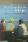 Why Things Matter to People: Social Science, Values and Ethical Life - Andrew Sayer