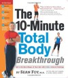 The 10-Minute Total Body Breakthrough - Sean Foy, William Sears, Nellie Sabin, Mike Smolinski