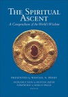The Spiritual Ascent: A Compendium of the World's Wisdom - Whitall N. Perry, Huston Smith, Marco Pallis