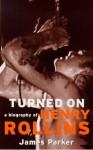 Turned on: A Biography of Henry Rollins - James Parker