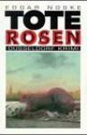 Tote Rosen - Edgar Noske