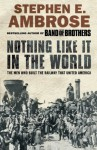 Nothing Like It In The World: The Men That Built The Transcontinental Railroad 1863-1869 - Stephen E. Ambrose