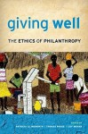 Giving Well: The Ethics of Philanthropy - Patricia Illingworth, Thomas W. Pogge, Leif Wenar
