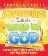 Adventures with the Word of God:: Making Scripture Study Exciting for the Entire Family - Rebecca Irvine