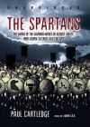 The Spartans: The World of the Warrior-heroes of Ancient Greece - Paul Anthony Cartledge, John Lee