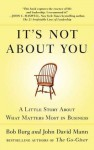 It's Not About You: A Little Story About What Matters Most in Business - Bob Burg, John David Mann