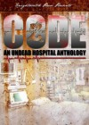 Code Z: An Undead Hospital Anthology - Lyle Perez-Tinics, Peggy Christie, Jonathan Wood, Shawn M. Riddle, Bowie V. Ibarra, Eric S. Brown, Monique Snyman, Steve Gierman, Jim Bronyaur, Armand Rosamilia, Anastasia Wraight, Rebecca Besser, Rebecca Snow, Pembroke Sinclair, Jeremy L. Mahan