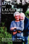 Love and Laughter: My Life with Ken - Rose Esther Fox